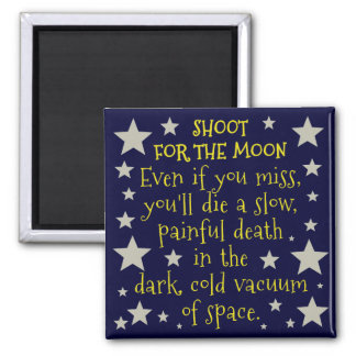 Funny Demotivational Shoot for Moon Outer Space Magnet
