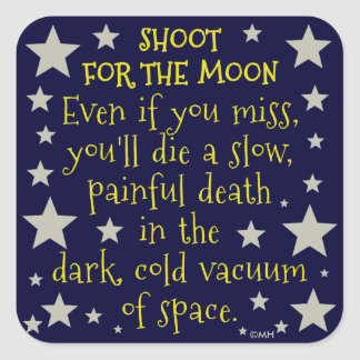 Funny Demotivational Shoot for Moon Outer Space Square Sticker