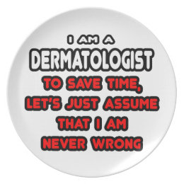Funny Dermatologist T-Shirts and Gifts Dinner Plate