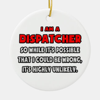 Funny Dispatcher .. Highly Unlikely Ceramic Ornament