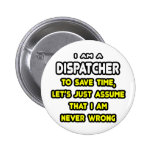 Funny Dispatcher T-Shirts and Gifts Pinback Buttons