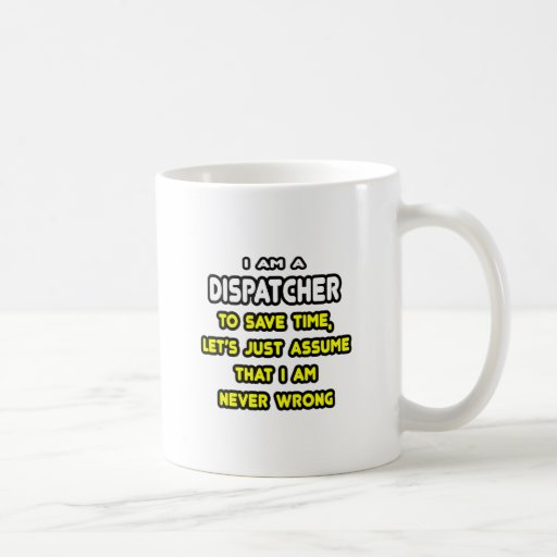 Funny Dispatcher T-Shirts and Gifts Coffee Mugs