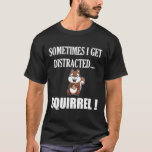 FUNNY DISTRACTED SQUIRREL Animal Zoo Farm Meme Gif T-Shirt