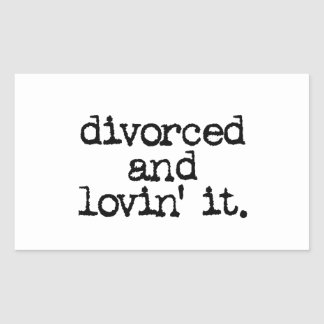 "Funny Divorce Gift ""Divorced and lovin' it."" Rectangular Sticker"