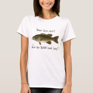 "Funny ""Does This Shirt Make My Bass Look Big?"""