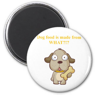Funny Dog food is made from what?! 2 Inch Round Magnet