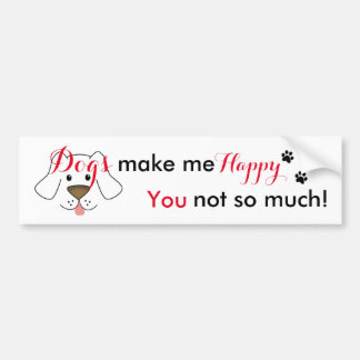 Funny Dog Lover -Dogs Make Me Happy Bumper Sticker Car Bumper Sticker