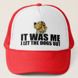 "Funny Dog Saying, It Was Me Trucker Hat<br><div class=""desc"">It was me,  I let the dogs out.</div>"
