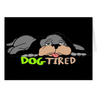 Funny Dog Tired T-shirts Gifts Card