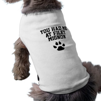 Funny Dog You Had Me at Filet Mignon Tee