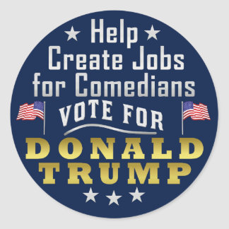 Funny Donald Trump Jobs for Comedians Classic Round Sticker