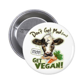 Funny Don't Get Mad Cow, Get Vegan Gear Pinback Button