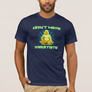 Funny! Don't Hate, Meditate T-Shirt