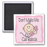 Funny Don't Make Me Call Babcia Fridge Magnet