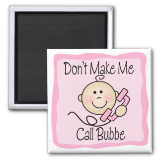 Funny Don't Make Me Call Bubbe 2 Inch Square Magnet