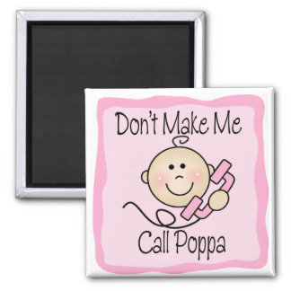 Funny Don't Make Me Call Poppa Refrigerator Magnet