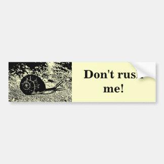 Funny Don't Rush Me! Snail Bumper Sticker