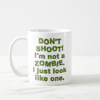 Funny Don't Shoot, Just Look Like Zombie Coffee Mugs