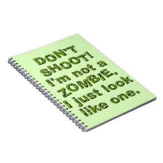 Funny Don't Shoot, Just Look Like Zombie Notebook