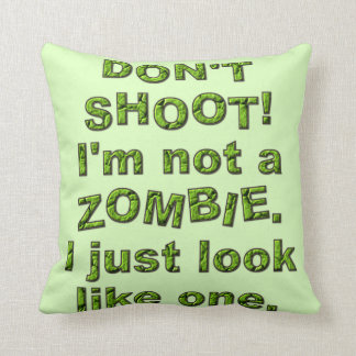Funny Don't Shoot, Just Look Like Zombie Throw Pillow