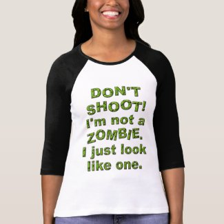 Funny Don't Shoot, Just Look Like Zombie T-Shirt