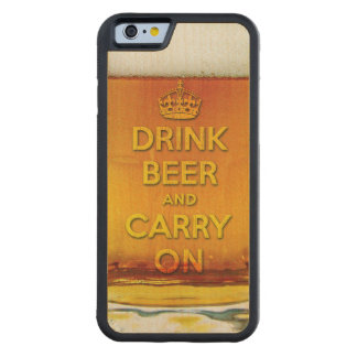Funny drink beer and carry on carved® maple iPhone 6 bumper