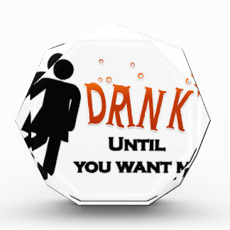 Funny Drink Until You Want Me Acrylic Award