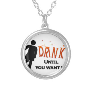 Funny Drink Until You Want Me Silver Plated Necklace