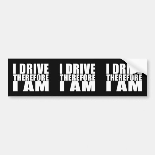 Funny Drivers Quotes Jokes I Drive Therefore I am Car Bumper Sticker