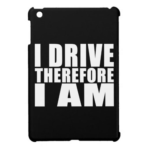 Funny Drivers Quotes Jokes I Drive Therefore I am iPad Mini Cover