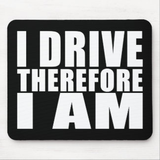 Funny Drivers Quotes Jokes I Drive Therefore I am Mouse Pad