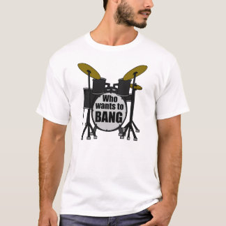 Funny drum set: Who wants to bang? T-Shirt