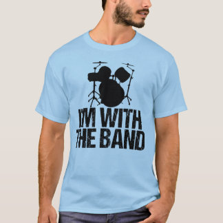 Funny Drummer I'm With the Band T-Shirt