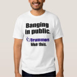 Funny Drummer Quote: Banging in public Tee Shirt