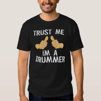 Funny Drummer Quote: Trust Me, I'm a Drummer Shirt