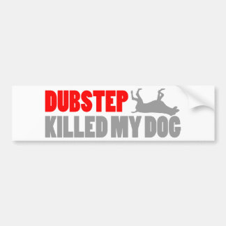 Funny DUBSTEP Killed my dog Bumper Sticker