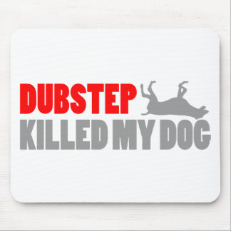 Funny DUBSTEP Killed my dog Mouse Pad