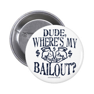 Funny Dude, Where's My Bailout Gear Pinback Button