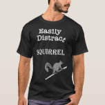 Funny Easily Distracted Squirrel Trendy Gift T-Shirt