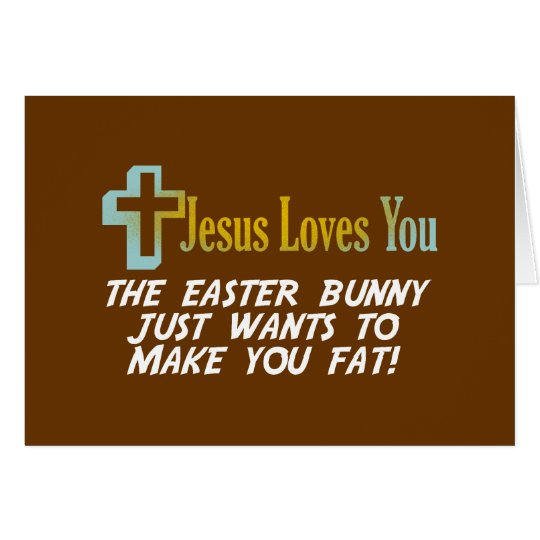 Funny Easter Gifts, Jesus Loves You Card