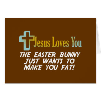 Funny Easter Gifts, Jesus Loves You Greeting Card