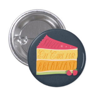 Funny eat cake for breakfast button