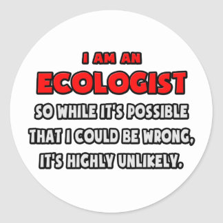 Funny Ecologist .. Highly Unlikely Classic Round Sticker