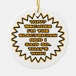 Funny Electrician Because I Said So Ornaments
