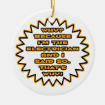 Funny Electrician... Because I Said So Ornaments