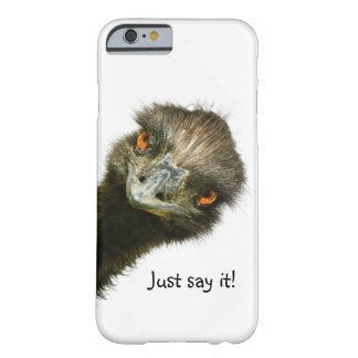Funny Emu Just Say It Barely There iPhone 6 Case