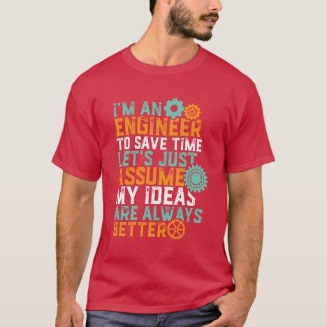 Funny Engineering Humor T-shirt I'm An Engineer