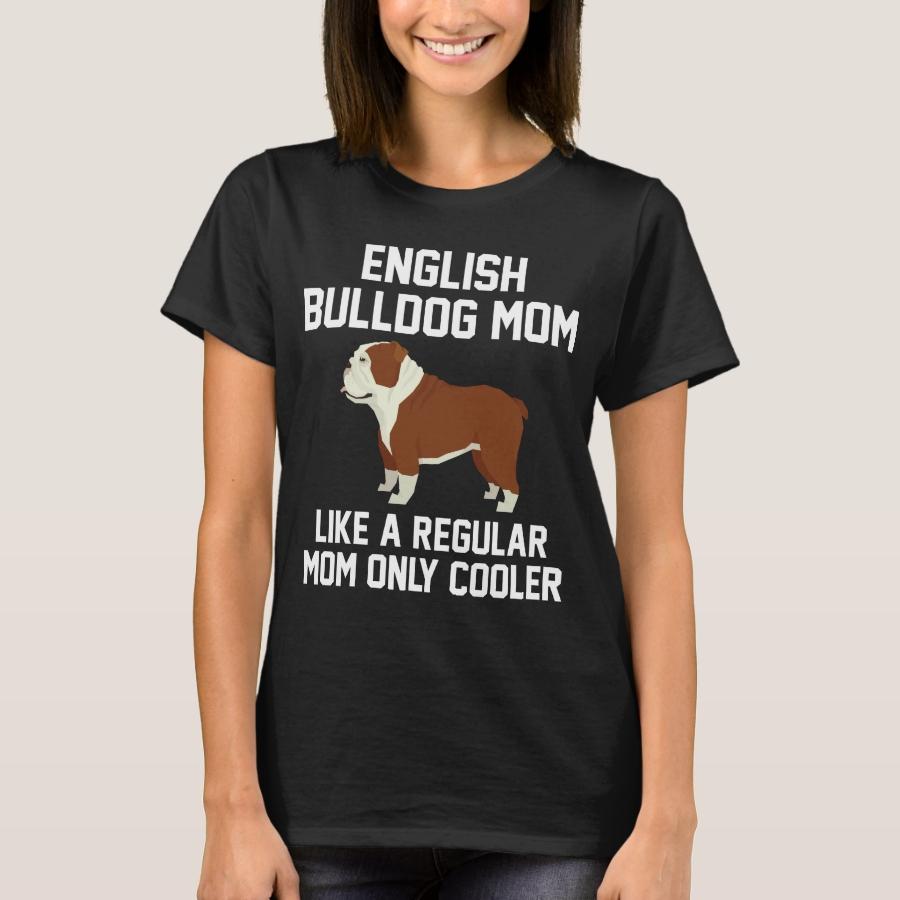 Funny English Bulldog Mom T-Shirt - Best Selling Long-Sleeve Street Fashion Shirt Designs