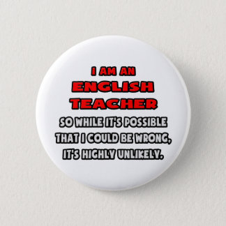 Funny English Teacher .. Highly Unlikely Pinback Button