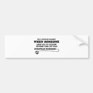 funny EUROPEAN BURMESE designs Bumper Sticker